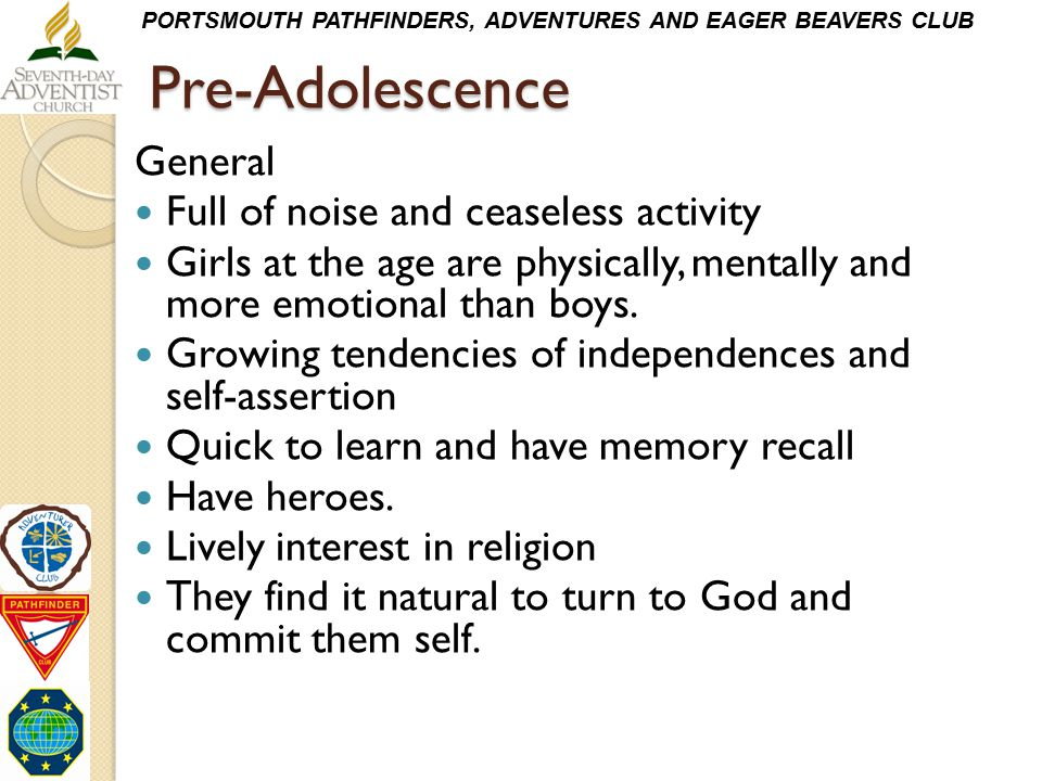Pre-Adolescence General Full of noise and ceaseless activity