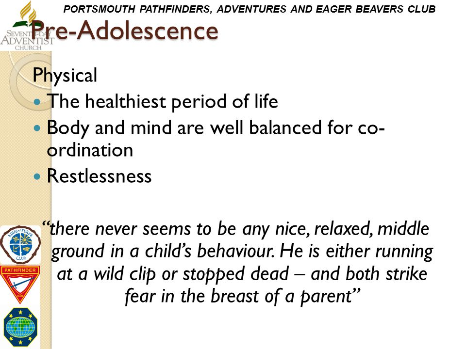 Pre-Adolescence Physical The healthiest period of life