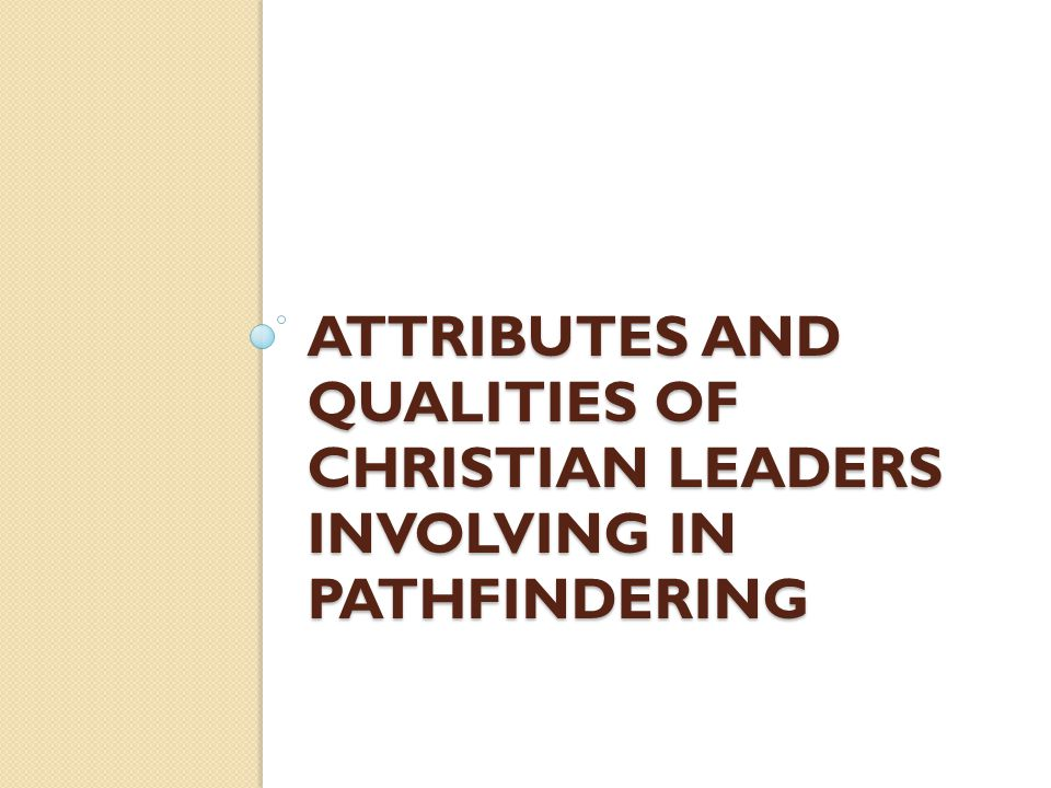 Attributes And Qualities Of Christian Leaders Involving In Pathfindering