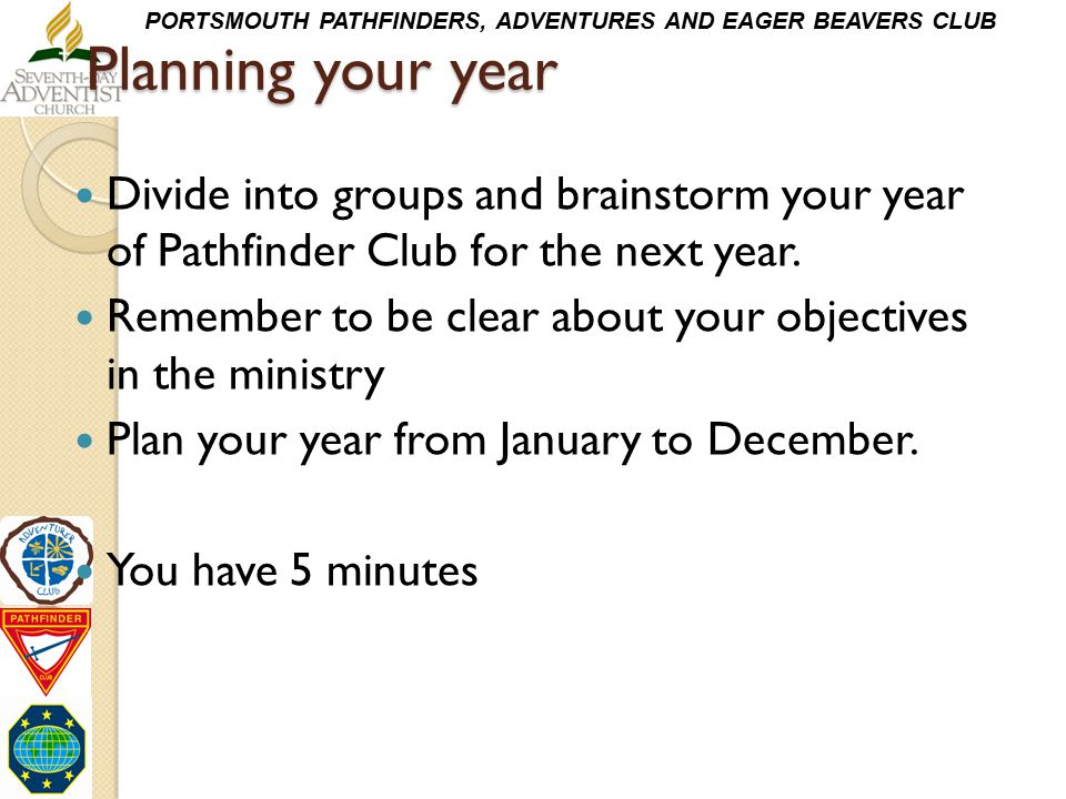 Planning your year Divide into groups and brainstorm your year of Pathfinder Club for the next year.