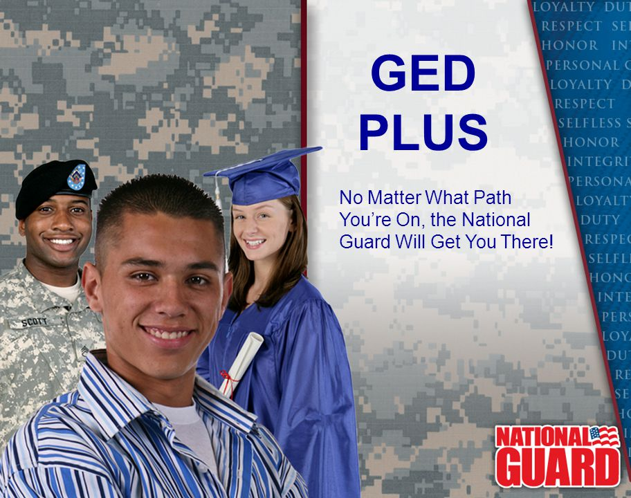 GED PLUS No Matter What Path You're On, the National Guard Will Get You There! Speaker Notes: