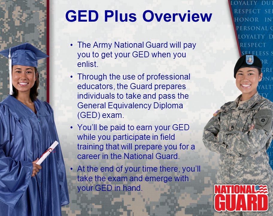 GED Plus Overview The Army National Guard will pay you to get your GED when you enlist.
