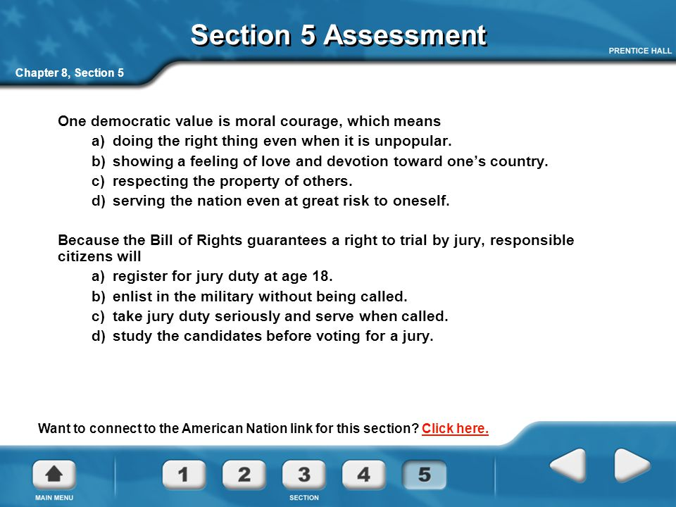 Section 5 Assessment Chapter 8, Section 5. One democratic value is moral courage, which means. a) doing the right thing even when it is unpopular.