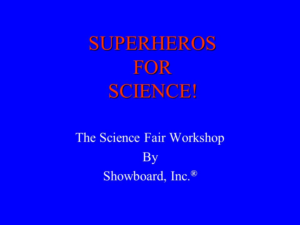 SUPERHEROS FOR SCIENCE!