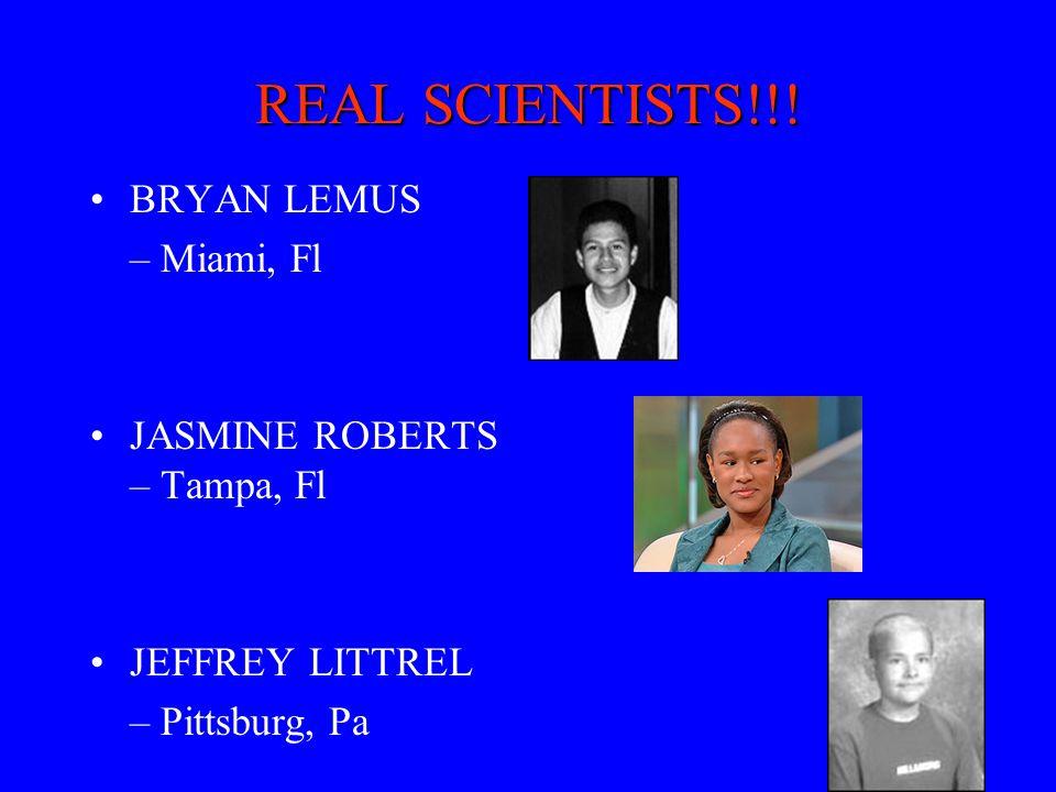 REAL SCIENTISTS!!! BRYAN LEMUS – Miami, Fl JASMINE ROBERTS – Tampa, Fl