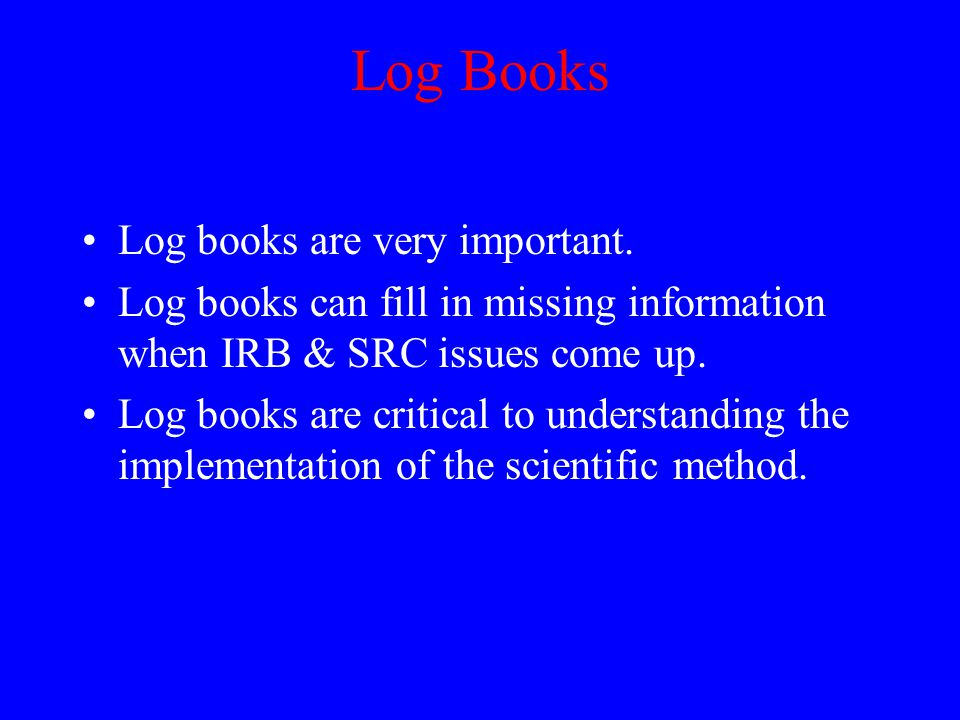 Log Books Log books are very important.