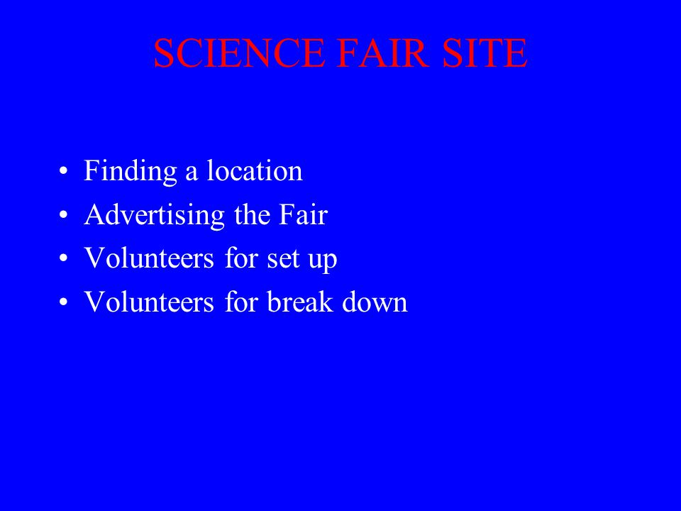 SCIENCE FAIR SITE Finding a location Advertising the Fair