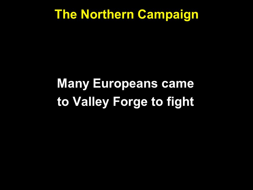 to Valley Forge to fight