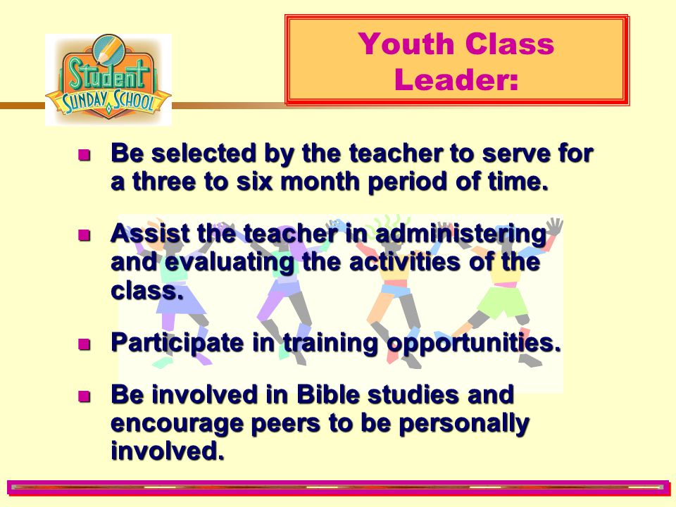 Youth Class Leader: Be selected by the teacher to serve for a three to six month period of time.