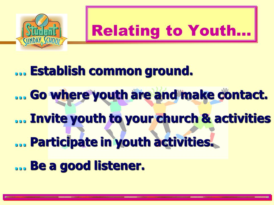 Relating to Youth… … Establish common ground.