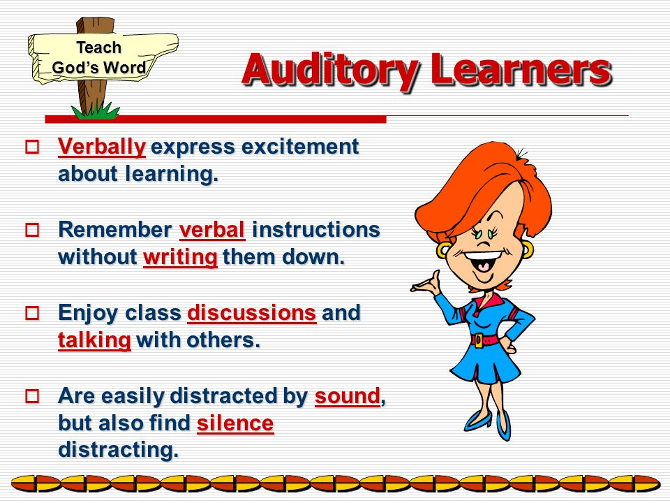 Auditory Learners Verbally express excitement about learning.