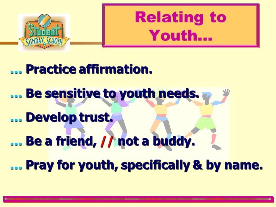 Relating to Youth… … Practice affirmation.