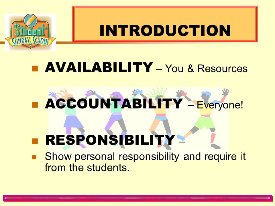 INTRODUCTION AVAILABILITY – You & Resources ACCOUNTABILITY – Everyone!