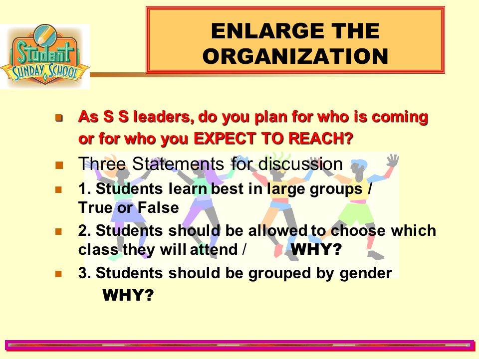 ENLARGE THE ORGANIZATION