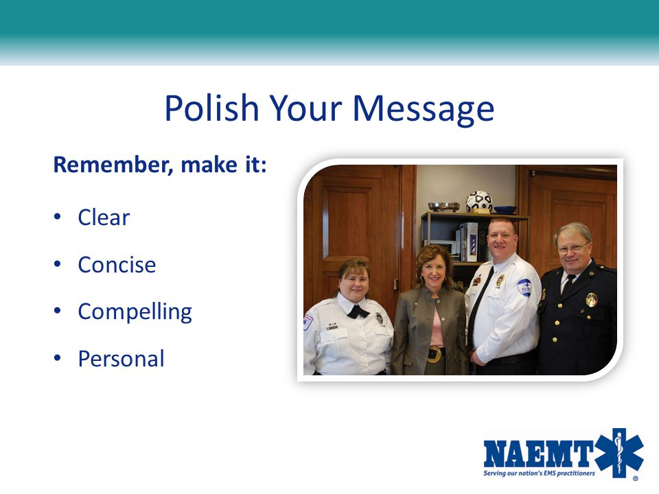 Polish Your Message Remember, make it: Clear Concise Compelling