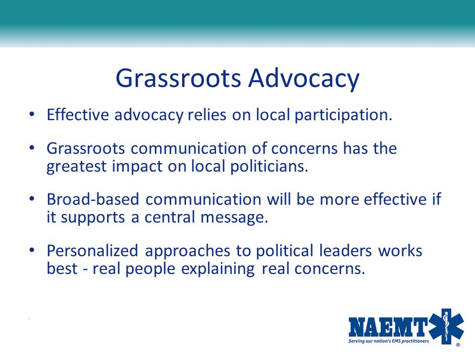 Grassroots Advocacy Effective advocacy relies on local participation.