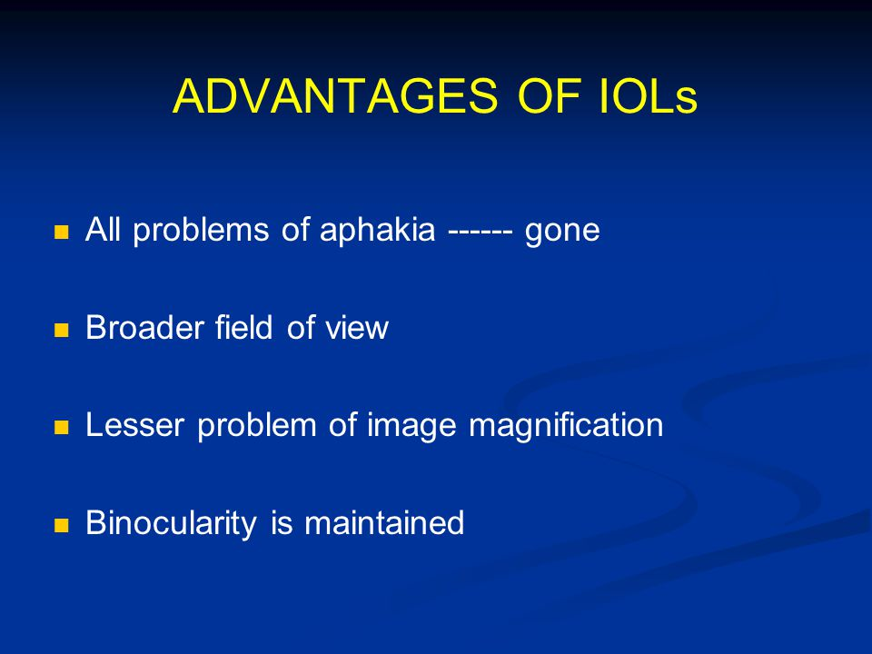 ADVANTAGES OF IOLs All problems of aphakia ------ gone