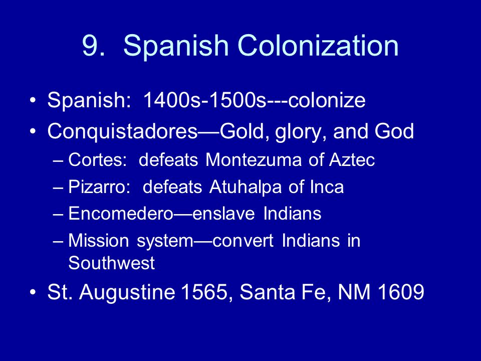 9. Spanish Colonization Spanish: 1400s-1500s---colonize