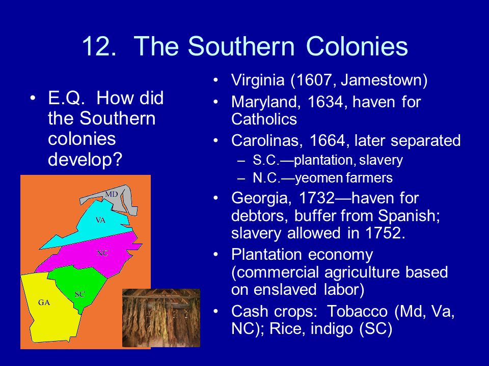 12. The Southern Colonies E.Q. How did the Southern colonies develop