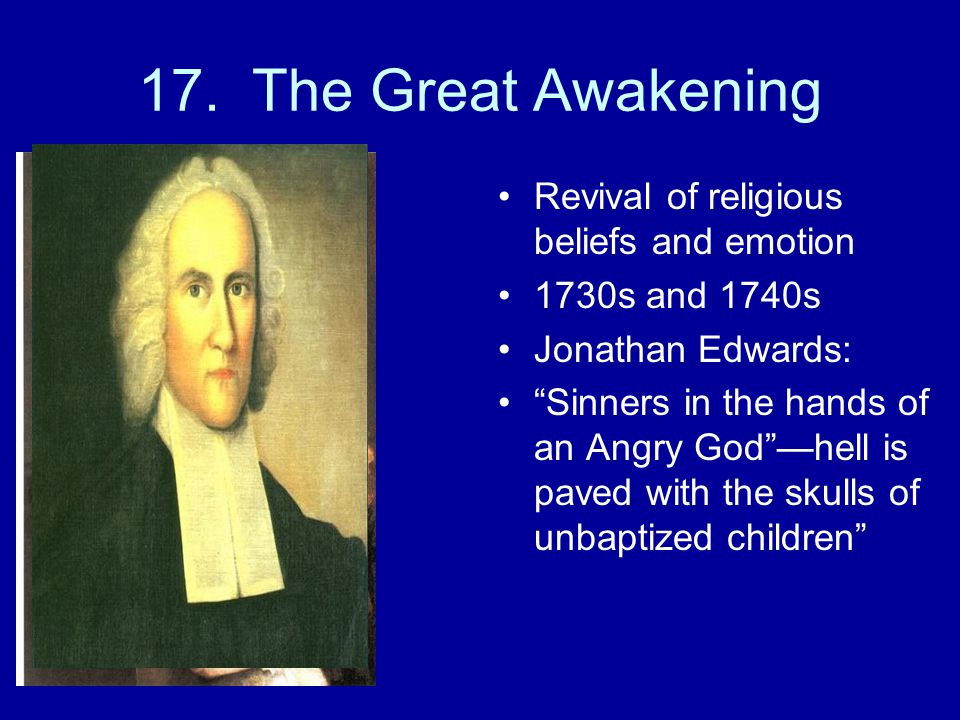 17. The Great Awakening Revival of religious beliefs and emotion