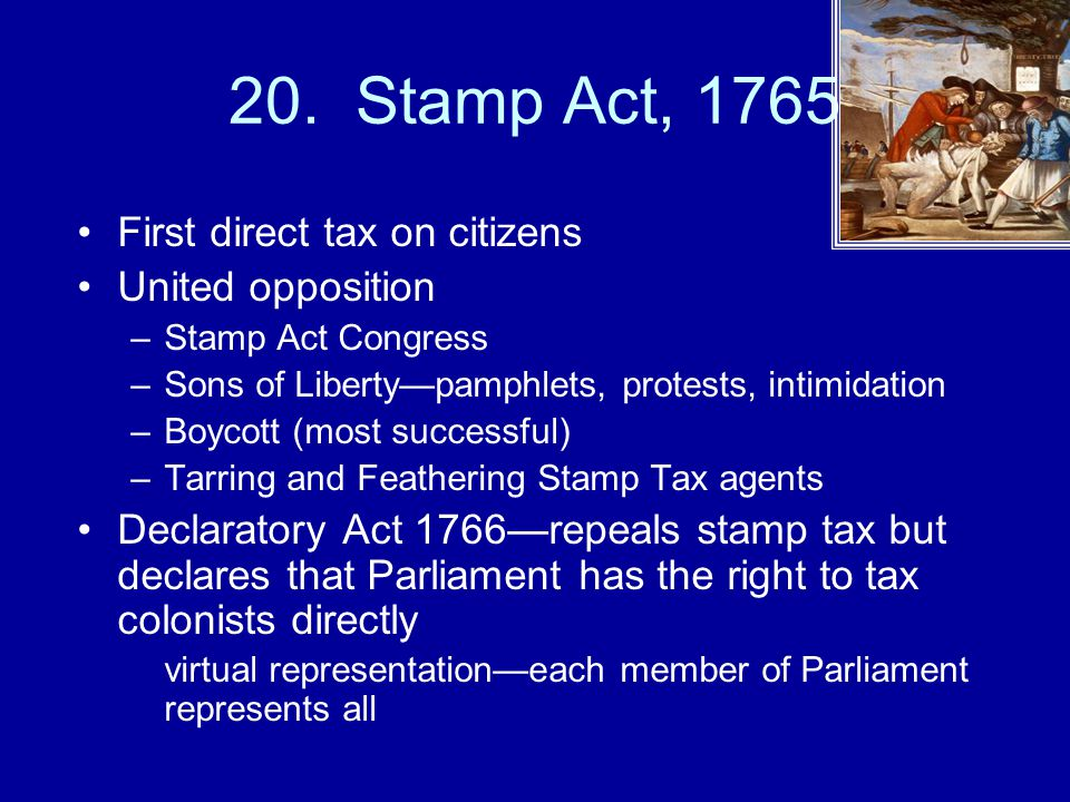 20. Stamp Act, 1765 First direct tax on citizens United opposition