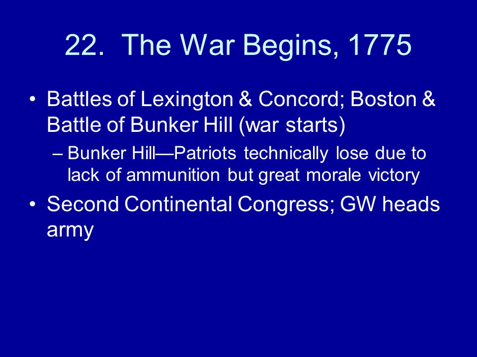 22. The War Begins, 1775 Battles of Lexington & Concord; Boston & Battle of Bunker Hill (war starts)