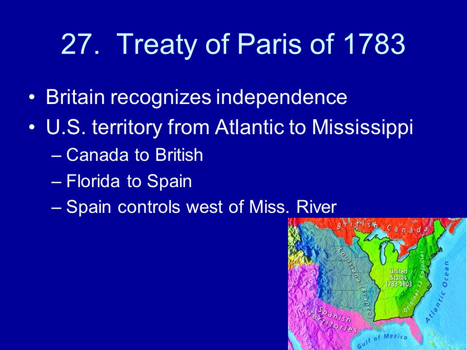 27. Treaty of Paris of 1783 Britain recognizes independence