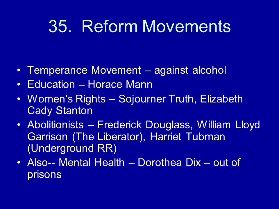 35. Reform Movements Temperance Movement – against alcohol