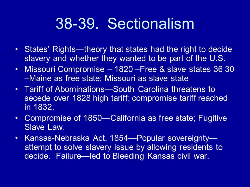 38-39. Sectionalism States' Rights—theory that states had the right to decide slavery and whether they wanted to be part of the U.S.