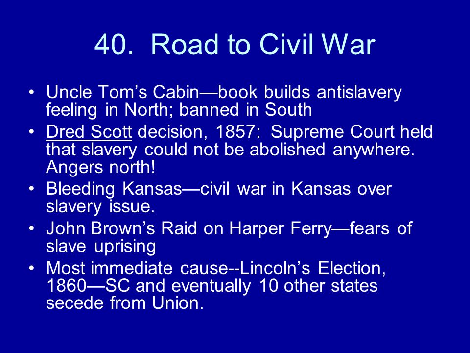 40. Road to Civil War Uncle Tom's Cabin—book builds antislavery feeling in North; banned in South.
