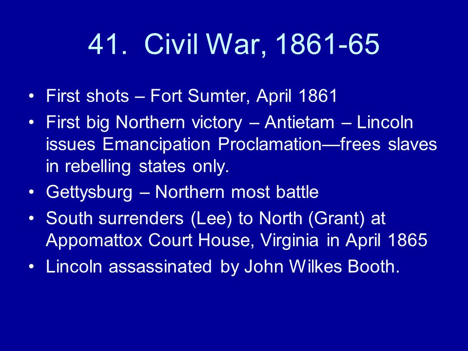 41. Civil War, 1861-65 First shots – Fort Sumter, April 1861