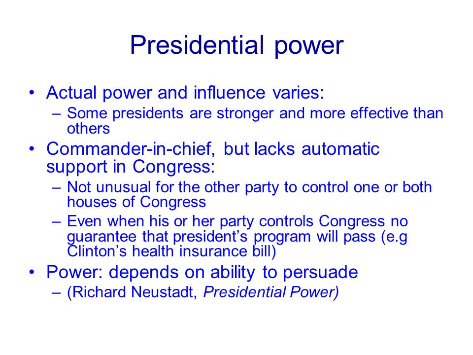 Presidential power Actual power and influence varies: