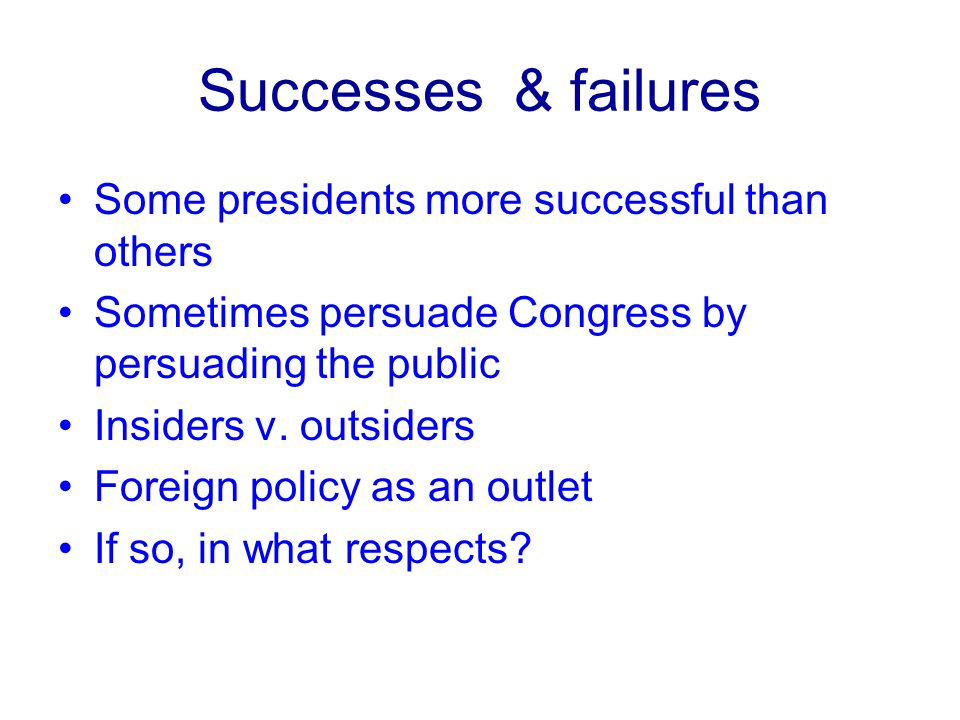 Successes & failures Some presidents more successful than others