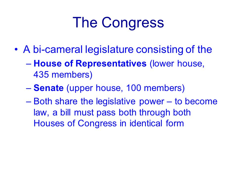 The Congress A bi-cameral legislature consisting of the