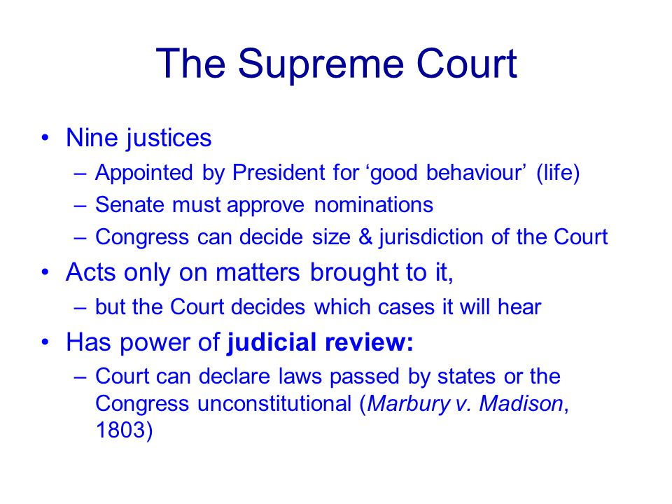 The Supreme Court Nine justices Acts only on matters brought to it,