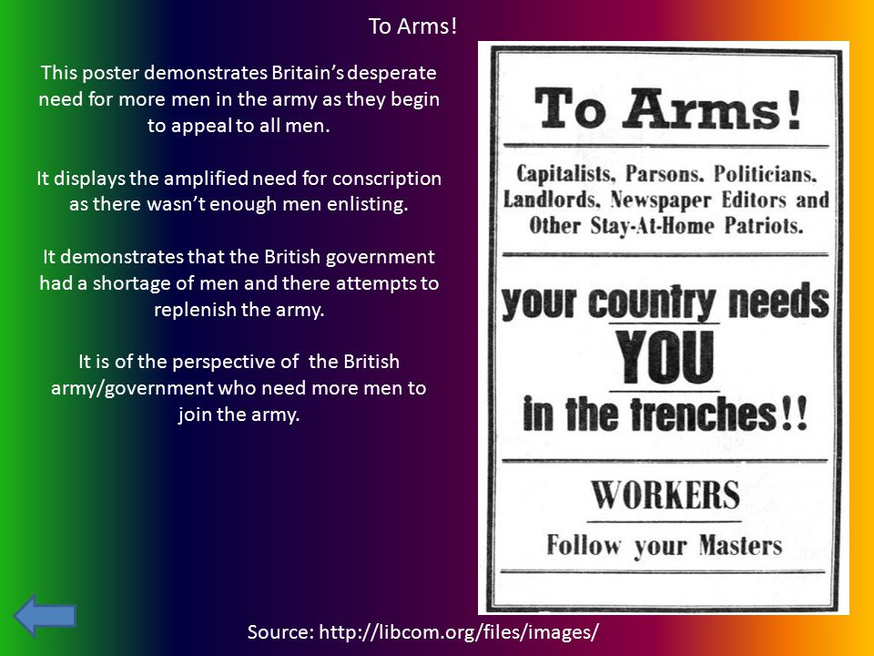 To Arms! This poster demonstrates Britain's desperate need for more men in the army as they begin to appeal to all men.
