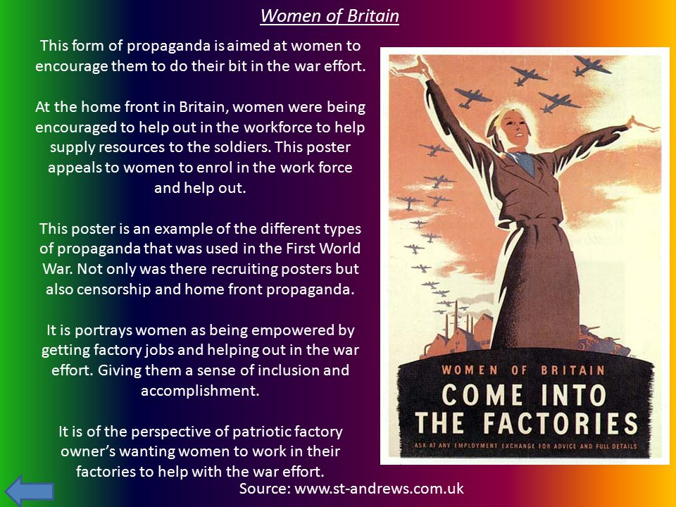 Women of Britain This form of propaganda is aimed at women to encourage them to do their bit in the war effort.