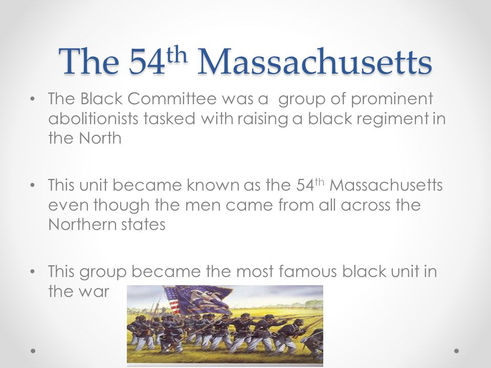 The 54th Massachusetts The Black Committee was a group of prominent abolitionists tasked with raising a black regiment in the North.