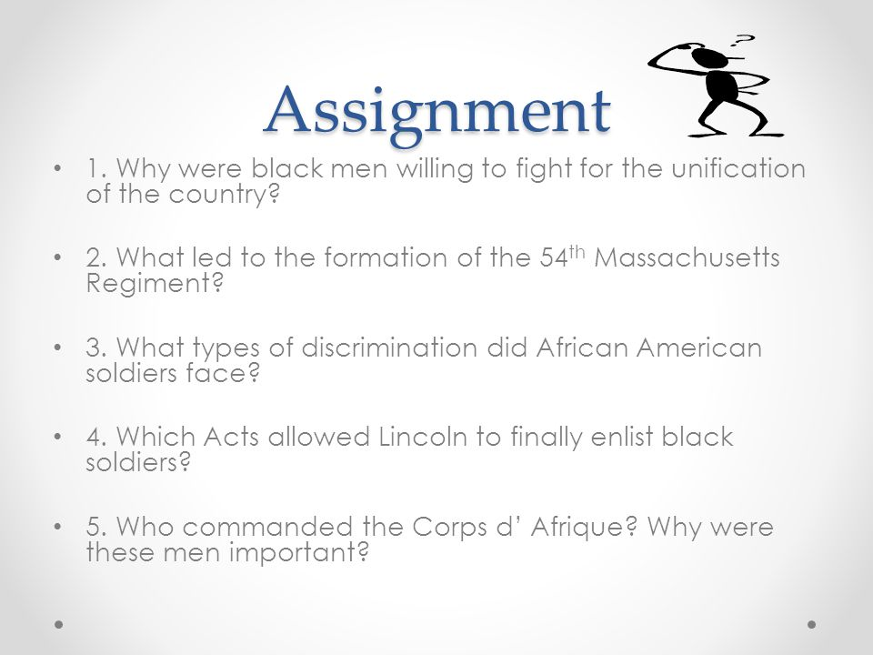 Assignment 1. Why were black men willing to fight for the unification of the country