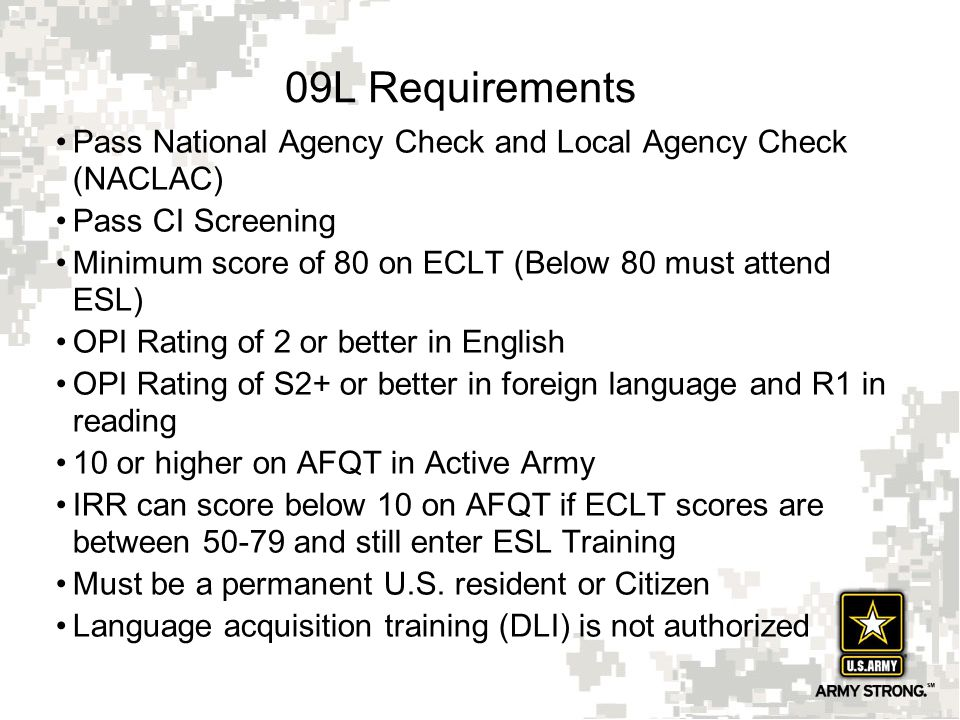 09L Requirements Pass National Agency Check and Local Agency Check (NACLAC) Pass CI Screening.