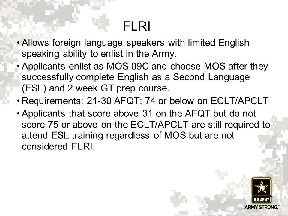 FLRI Allows foreign language speakers with limited English speaking ability to enlist in the Army.