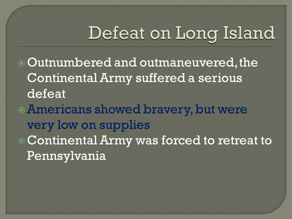 Defeat on Long Island Outnumbered and outmaneuvered, the Continental Army suffered a serious defeat.