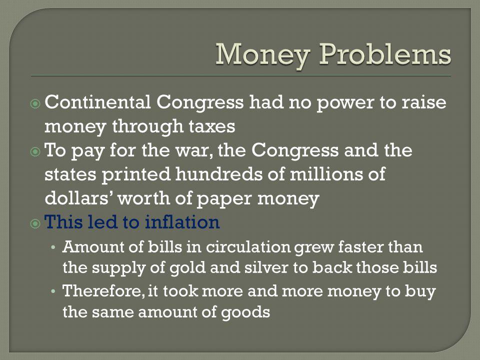 Money Problems Continental Congress had no power to raise money through taxes.