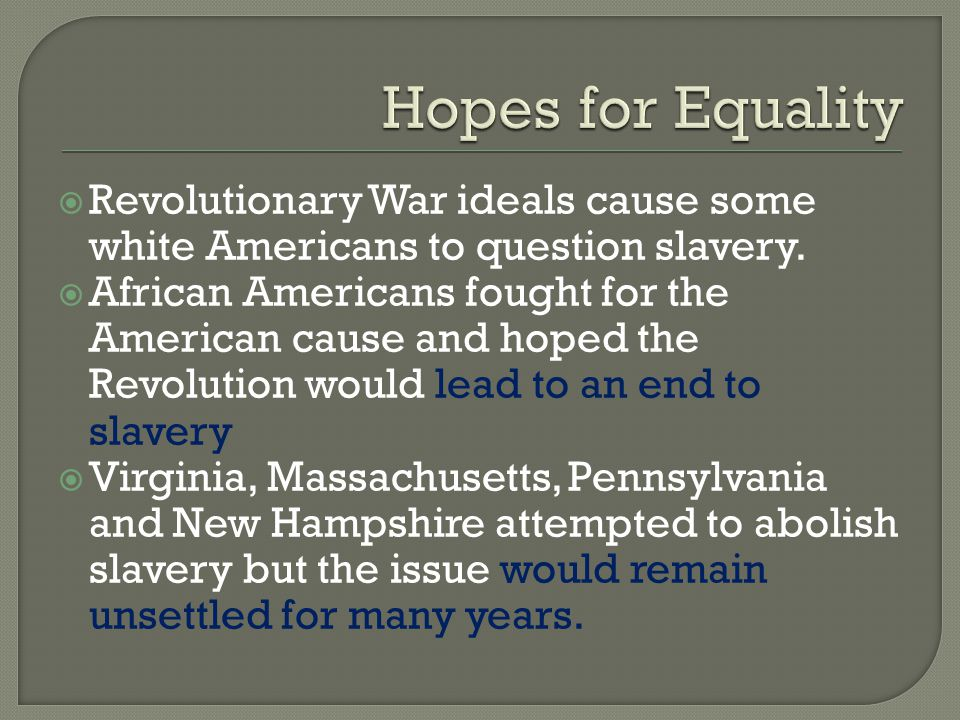 Hopes for Equality Revolutionary War ideals cause some white Americans to question slavery.