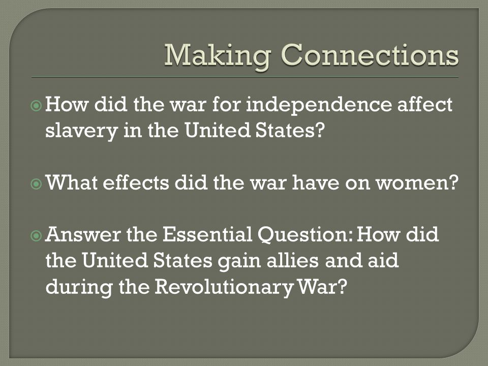 Making Connections How did the war for independence affect slavery in the United States What effects did the war have on women