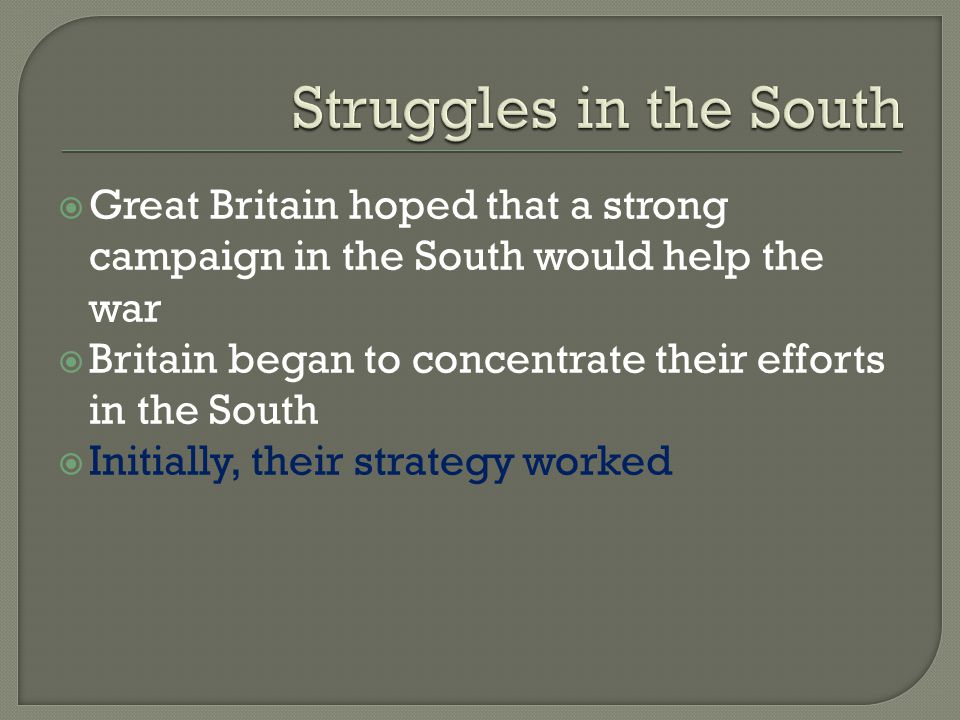 Struggles in the South Great Britain hoped that a strong campaign in the South would help the war.