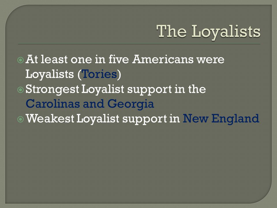 The Loyalists At least one in five Americans were Loyalists (Tories)