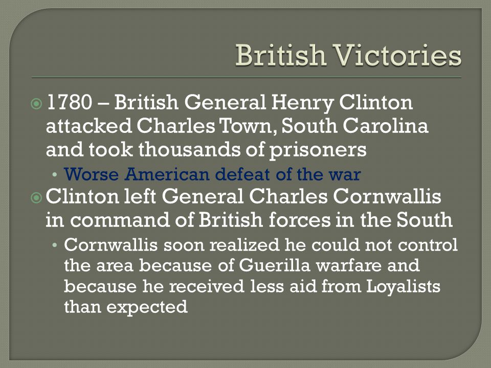 British Victories 1780 – British General Henry Clinton attacked Charles Town, South Carolina and took thousands of prisoners.