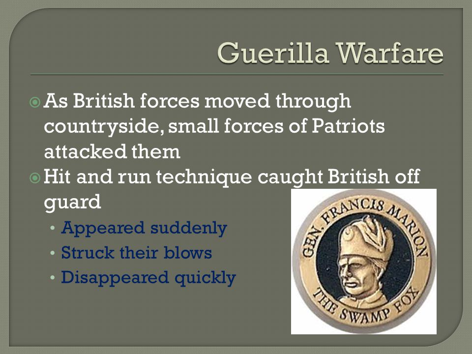 Guerilla Warfare As British forces moved through countryside, small forces of Patriots attacked them.