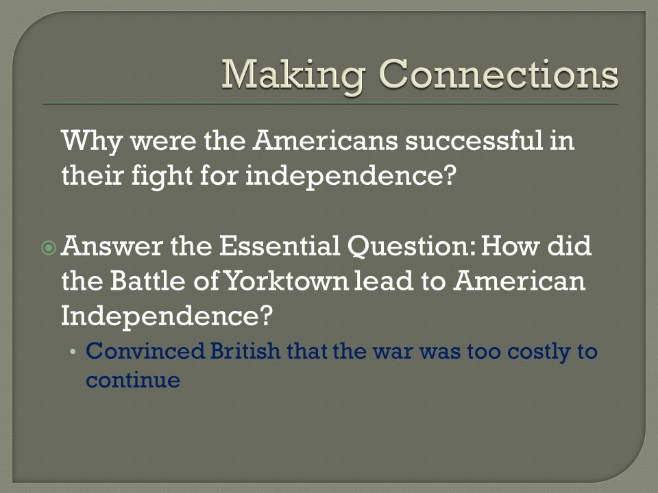 Making Connections Why were the Americans successful in their fight for independence